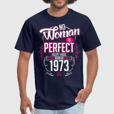 1973 Birth Year No Woman Is Perfect Except Those Born In 1973 - Men's T-Shirt