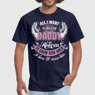 Miss Know-it-all All I Want Is For My Daddy In Heaven I Love Miss  - Men's T-Shirt