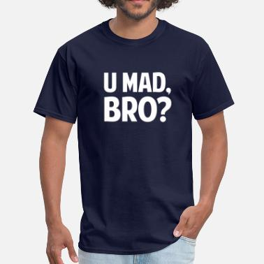 Bro U Mad, Bro? - Men's T-Shirt