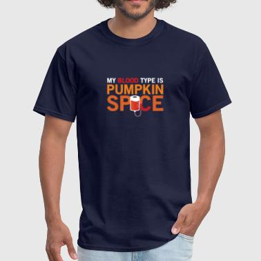 MY BLOOD TYPE IS PUMPKIN SPICE FUNNY GIFT - Men's T-Shirt