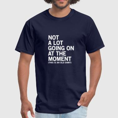 Rich Kid Problems NOT A LOT GOING ON AT THE MOMENT FUNNY GIFT - Men's T-Shirt