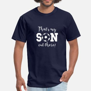 Soccer Parent That's My Son Out There Soccer Parent - Men's T-Shirt