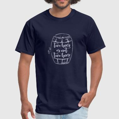 Shakesbeer Two Beer Or Not  - Men's T-Shirt