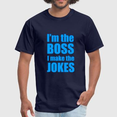 I'm The Boss I Make The Jokes - Men's T-Shirt