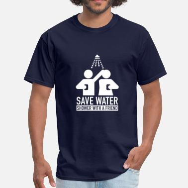 Save Water Shower With A Friend Save Water Shower With A Friend - Men's T-Shirt
