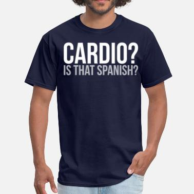 Cardio Is That Spanish Cardio. Is That Spanish? - Men's T-Shirt