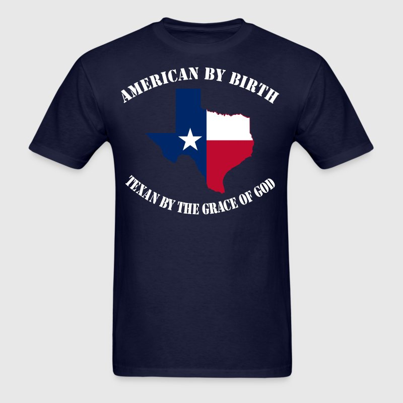 American By Birth Texan By The Grace Of God - Men's T-Shirt