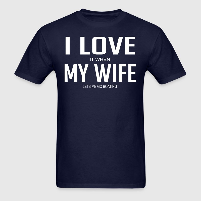 I Love It When My Wife Lets Me Go Boating - Men's T-Shirt