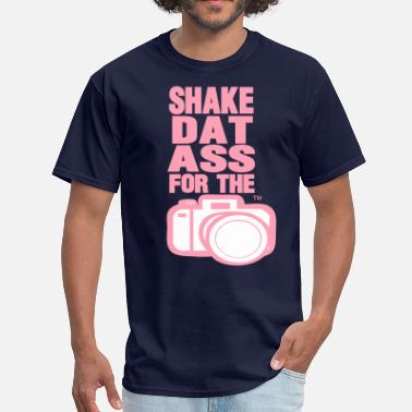 Shaking That Ass SHAKE DAT ASS FOR THE CAMERA - Men's T-Shirt
