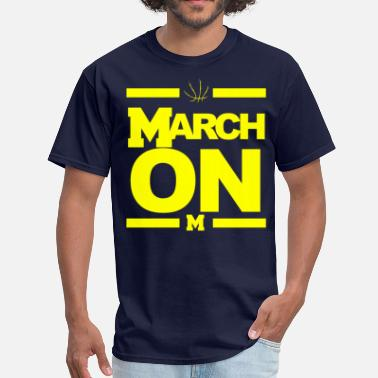 Wolverines Basketball March On Michigan Basketball March Madness - Men's T-Shirt