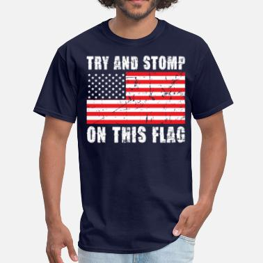 Stomp Try And Stomp On This Flag - Men's T-Shirt