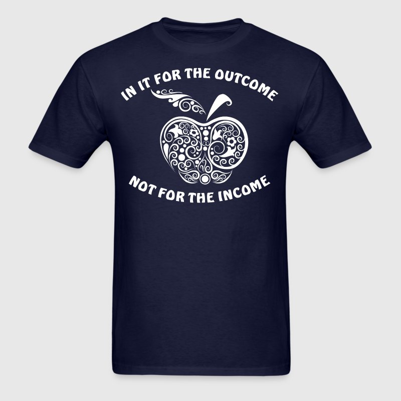 Teacher In It For The Outcome Not For The Income - Men's T-Shirt