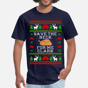 Clark Griswold Save The Neck For Me Clark - Christmas Vacation  - Men's T-Shirt