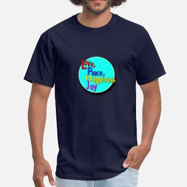Love Peace Happy Love Peace Happiness Joy - Men's T-Shirt