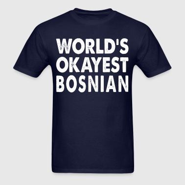 Family Okayest Bosnian Europe Europe Herzegovina - Men's T-Shirt