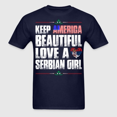 Keep America Beautiful Love A Serbian Girl - Men's T-Shirt