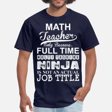 Math Ninja Math Teacher Because Multitasking Ninja Not Job - Men's T-Shirt