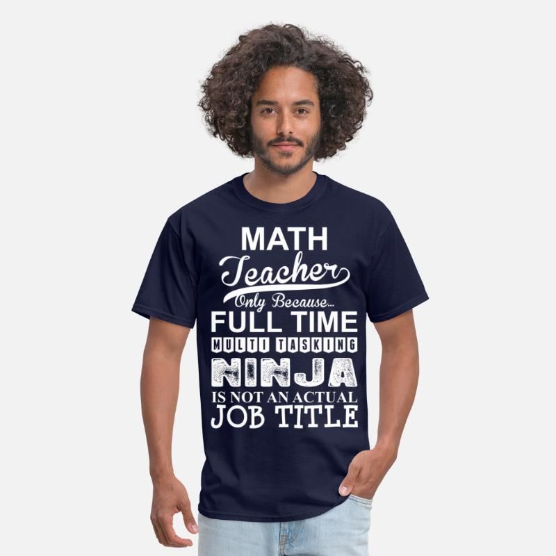 Job T-Shirts - Math Teacher Because Multitasking Ninja Not Job - Men's T-Shirt navy