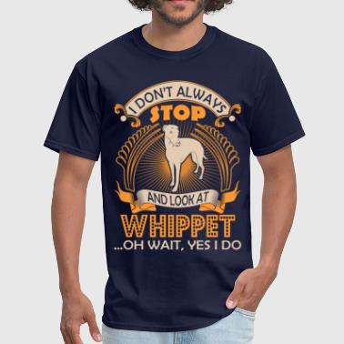 I Dont Always Look At Whippet Dog Wait Yes I Do - Men's T-Shirt