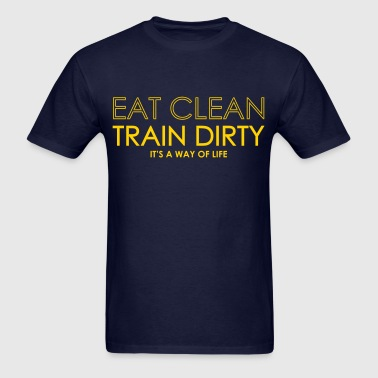 EAT CLEAN / TRAIN DIRTY  - Men's T-Shirt