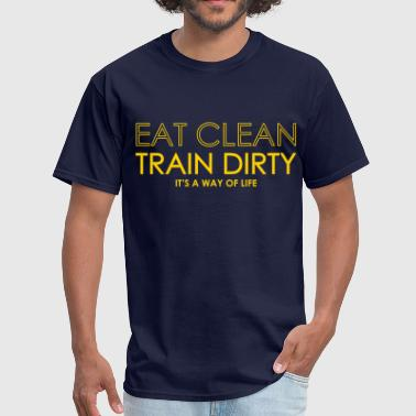 Eat Clean Train Dirty EAT CLEAN / TRAIN DIRTY  - Men's T-Shirt