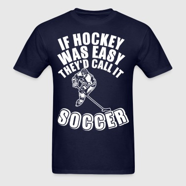 If Hockey Was Easy They Did Call It Soccer - Men's T-Shirt