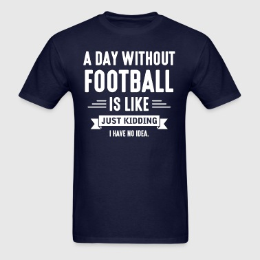 Day Without Football - Men's T-Shirt