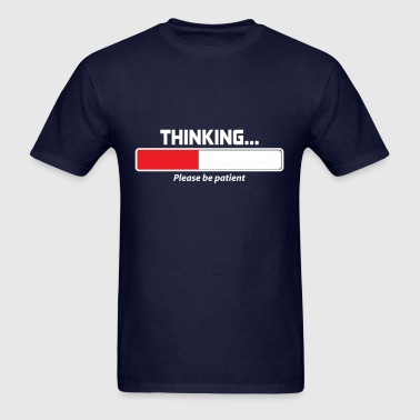 Thinking Please Be Patient - Men's T-Shirt