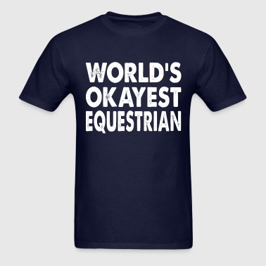 World's Okayest Equestrian Horseback Rider - Men's T-Shirt