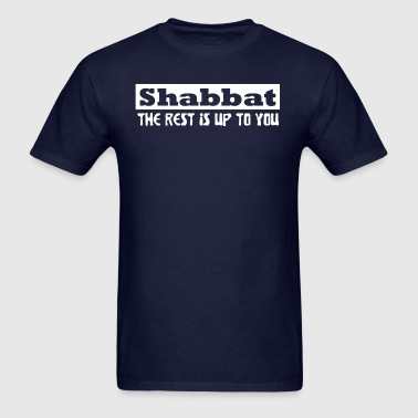 shabbat the rest is up to you - Men's T-Shirt