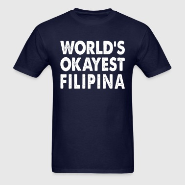 World's Okayest Filipina Filipino Philippines - Men's T-Shirt