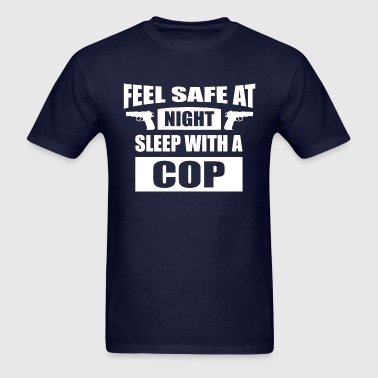 Feel Safe at Night Sleep with a Cop - Men's T-Shirt