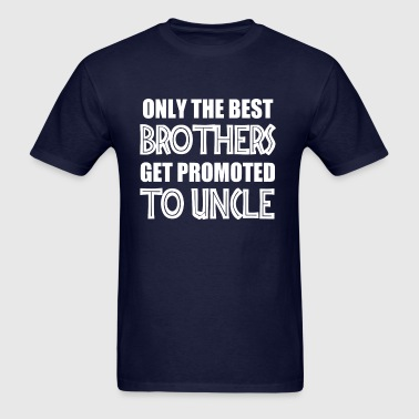 Only the best brothers get promoted to Uncle shirt - Men's T-Shirt