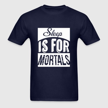 Sleep Is For Mortals - Men's T-Shirt