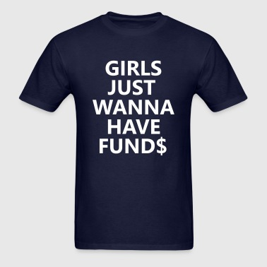 Girls Just Wanna Have Funds - Men's T-Shirt