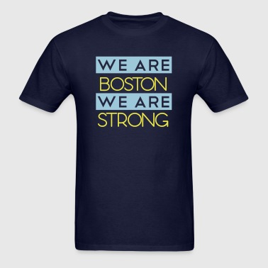 We Are Boston Strong We Are Boston  - Men's T-Shirt
