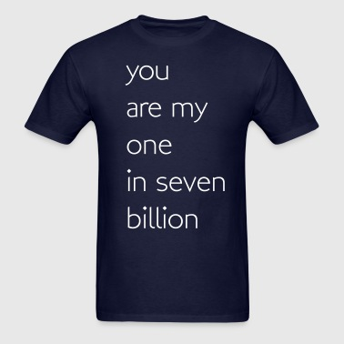 You are my one in seven billion - Men's T-Shirt