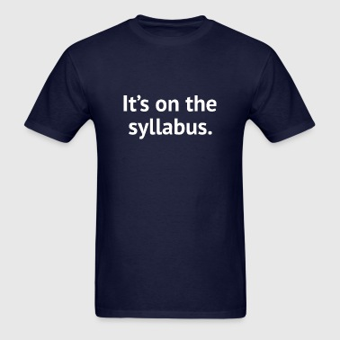It's On The Syllabus - Men's T-Shirt