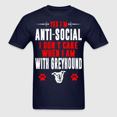 Antisocial I Dont Care When With Greyhound Tshirt - Men's T-Shirt