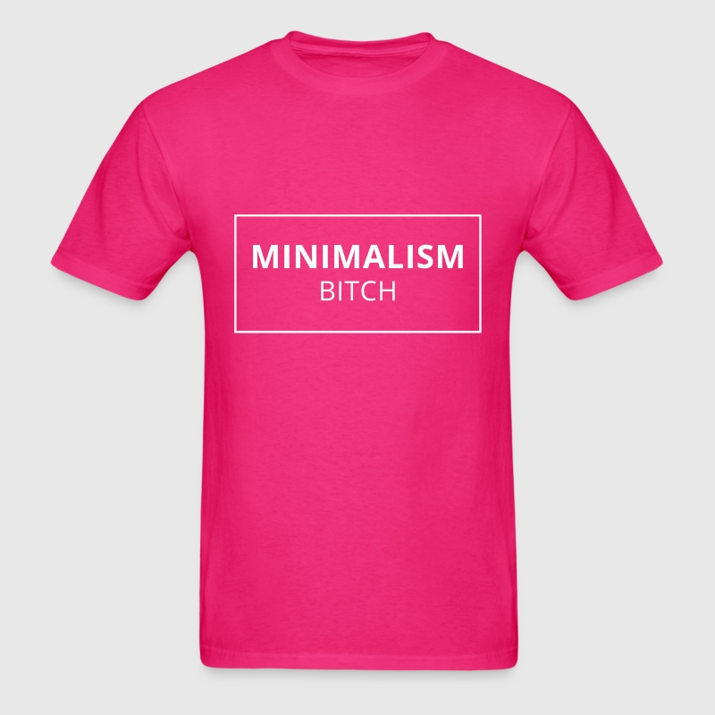 Minimalism Bitch Funny - Men's T-Shirt
