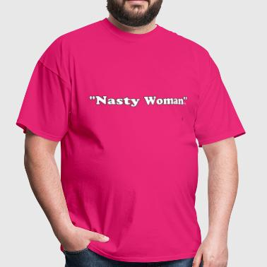 nasty woman Hillary Clinton Donald trump  - Men's T-Shirt