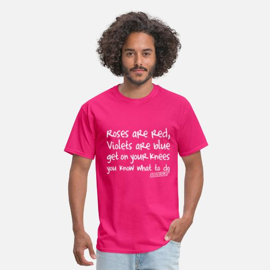 Amokstar ™ T-Shirts - Roses are red Violets are blue Get on your Knees - Men's T-Shirt fuchsia
