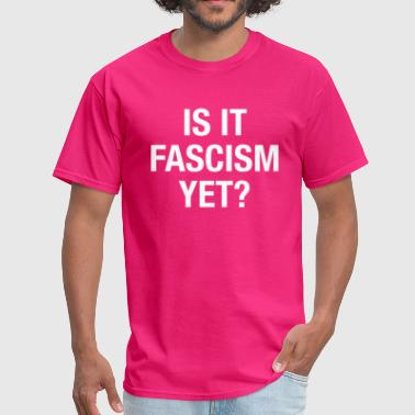 Is it fascism yet? - Men's T-Shirt