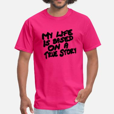 My Story My Life is Based on a True Story Funny text - Men's T-Shirt