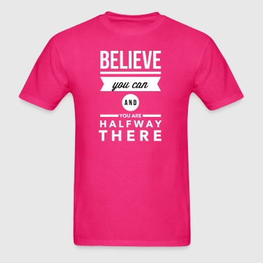 Believe you can and you are halfway there - Men's T-Shirt