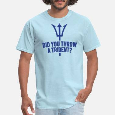 Trident Did You Throw A Trident? - Men's T-Shirt