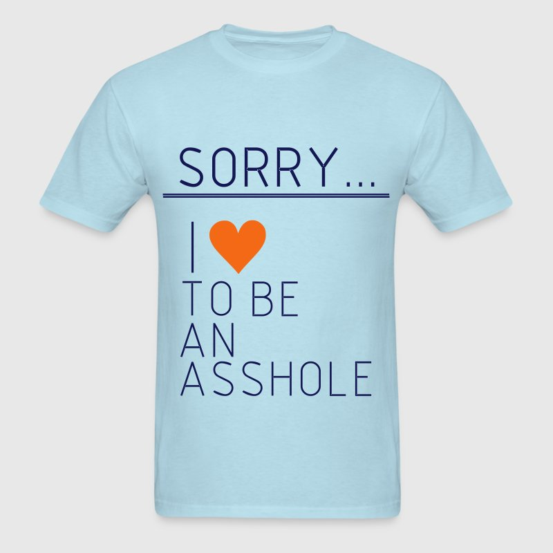 Sorry i love to be a asshole, asshole, idiot,funny - Men's T-Shirt
