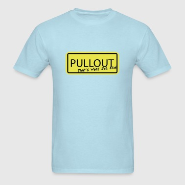 Pullout - that's what she said - Men's T-Shirt