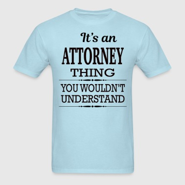 It's An Attorney Thing You Wouldn't Understand - Men's T-Shirt