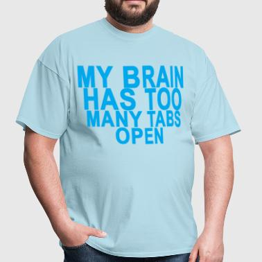 my_brain_has_too_many_tabs_open_ - Men's T-Shirt